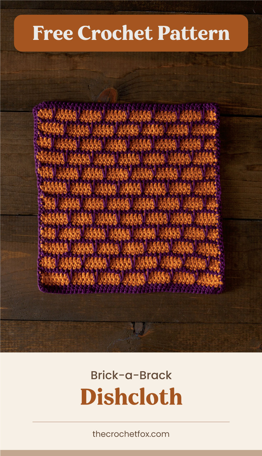 """Text area which says """"Free Crochet Pattern"""" next to an orange and purple crochet dishcloth on a wooden surface followed by another text area which says """"Brick-a-Brack Dishcloth, thecrochetfox.com"""""""