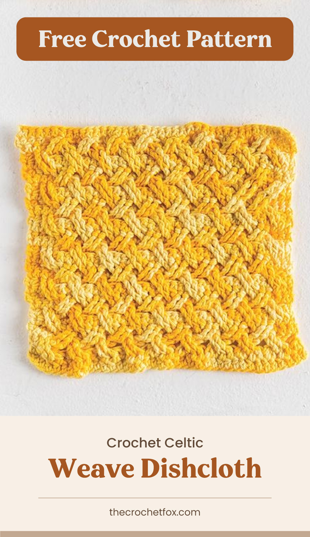 """Text area which says """"Free Crochet Pattern"""" next to a yellow crochet dishcloth with textured woven-inspired stitches followed by another text area which says """"Crochet Celtic Weave Dishcloth, thecrochetfox.com"""""""