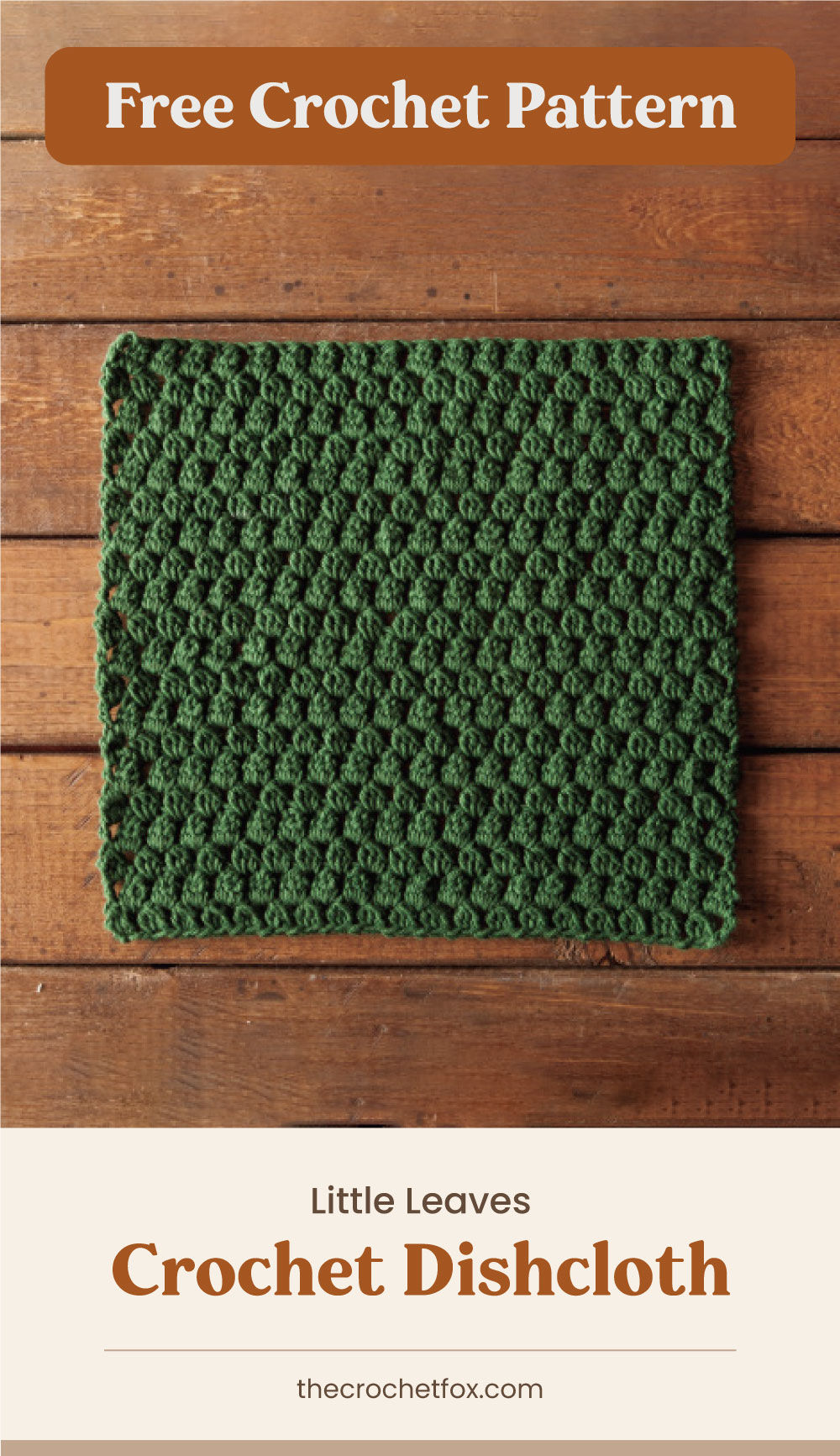 """Text area which says """"Free Crochet Pattern"""" next to a green crochet dishcloth laid on a wooden surface followed by another text area which says """"Little Leaves Crochet Dishcloth, thecrochetfox.com"""""""